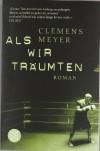 Als wir träumten: Roman - Clemens Meyer