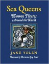 Sea Queens: Women Pirates Around the World - Jane Yolen