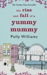 The Rise And Fall Of A Yummy Mummy - Polly Williams