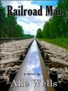Railroad Man - Alle Wells