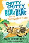 Chitty Chitty Bang Bang and the Race Against Time - Frank Cottrell Boyce, Joe Berger