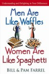 Men Are Like Waffles--Women Are Like Spaghetti - Bill Farrel, Pam Farrel