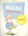 Walk On!: A Guide for Babies of All Ages - Marla Frazee