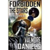 Forbidden The Stars (The Interstellar Age, # 1) - Valmore Daniels