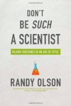 Don't Be Such a Scientist: Talking Substance in an Age of Style - Randy Olson