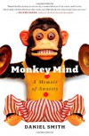 Monkey Mind: A Memoir of Anxiety - Daniel B. Smith