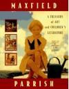 Maxfield Parrish: A Treasury of Art and Children's Literature - Alma Gilbert-Smith, Maxfield Parrish, Jonathan Lanman