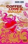 Coffee, Love & Sugar  - Rachel Cohn