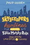 Skyscrapers, Hemlines and the Eddie Murphy Rule: Life's Hidden Laws, Rules and Theories - Philip Gooden
