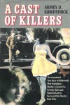 A Cast of Killers: The True Story of Hollywood's Most Scandalous Murder - Sidney D Kirkpatrick