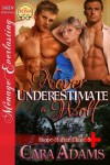 Never Underestimate a Wolf [Shape-Shifter Clinic 5] (Siren Publishing Menage Everlasting ) - Cara Adams