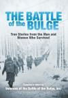 The Battle of the Bulge: True Stories from the Men and Women Who Survived - Veterans of the Battle of the Bulge,  Inc.
