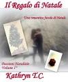 Il Regalo di Natale: una romantica favola di Natale (Passioni Natalizie Vol. 1) - Kathryn T.C.