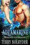 Aquamarine (Awakened Sea Dragons Book 3) - Terry Bolryder