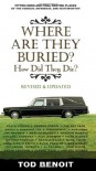 Where Are They Buried (Revised and Updated): How Did They Die? - Tod Benoit