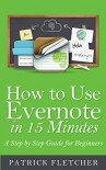 How to Use Evernote in 15 Minutes - An Unofficial Step by Step Guide for Beginners - Patrick Fletcher