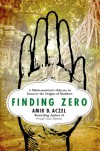 Finding Zero: A Mathematician's Odyssey to Uncover the Origins of Numbers - Amir D. Aczel