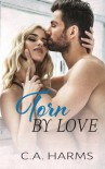 Torn by Love - C.A. Harms