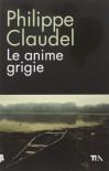 Le anime grigie - Philippe Claudel