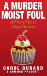 A Murder Moist Foul: A Frosted Love Cozy Mystery (Frosted Love Mysteries  ) (Volume 1) - Carol Durand, Summer Prescott