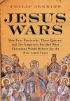 Jesus Wars: How Four Patriarchs, Three Queens, and Two Emperors Decided What Christians Would Believe for the Next 1,500 Years - John Philip Jenkins