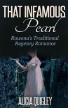 That Infamous Pearl: Rowena's Traditional Regency Romance - Alicia Quigley