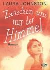 Zwischen uns nur der Himmel: Roman - Laura Johnston, Kattrin Stier