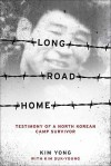 Long Road Home: Testimony of a North Korean Camp Survivor - Yong Kim, Suk-Young Kim