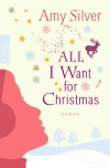 All I Want For Christmas Roman - Amy Silver, Alexandra Hinrichsen