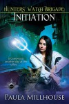 Hunters' Watch Brigade: Initiation - Paula Millhouse