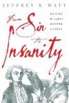 From Sin to Insanity: Suicide in Early Modern Europe - Jeffrey R. Watt