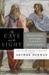 The Cave and the Light: Plato Versus Aristotle, and the Struggle for the Soul of Western Civilization - Arthur Herman