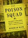 Poison Squad: One Chemist's Single-Minded Crusade for Food Safety at the Turn of the Twentieth Century - Deborah Blum