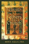 The Fathers of the Church: An Introduction to the First Christian Teachers - Mike Aquilina