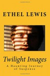 Twilight Images: A Haunting Journey of Suspense - Ethel Lewis