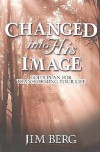 Changed Into His Image: God's Plan for Transforming Your Life - Jim Berg