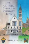 The Catholic Chuch in Southwest Iowa - Steven M. Avella