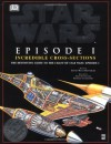 Incredible Cross-sections of Star Wars, Episode I - The Phantom Menace: The Definitive Guide to the Craft - David West Reynolds
