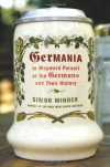 Germania: In Wayward Pursuit of the Germans and Their History - Simon Winder
