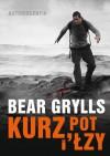 Kurz, pot i łzy. Autobiografia - Bear Grylls, Arkadiusz Belczyk