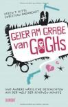 Geier Am Grabe Van Goghs: Und Andere Hässliche Geschichten Aus Der Welt Der Schönen Künste - Christian Saehrendt, Steen T. Kittl