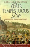 Our Tempestuous Day: History of Regency England - Carolly Erickson