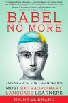 Babel No More: The Search for the World's Most Extraordinary Language Learners - Michael Erard