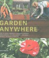 Garden Anywhere: How to grow gorgeous container gardens, herb gardens, kitchen gardens, and more, without spending a fortune - Alys Fowler
