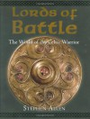 Lords of Battle: The World of the Celtic Warrior (World of the Warrior) - Stephen Allen