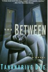 The Between: Novel, A - Tananarive Due