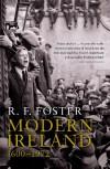 Modern Ireland: 1600-1972 - R.F. Foster