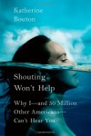 Shouting Won't Help: Why I--and 50 Million Other Americans--Can't Hear You - Katherine Bouton
