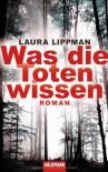 Was Die Toten Wissen Roman - Laura Lippman, Mo Zuber