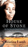 House of Stone: The True Story of a Family Divided in War-Torn Zimbabwe - Christina Lamb